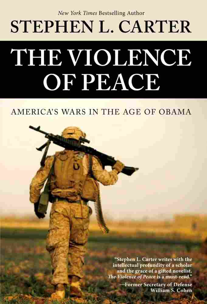 Cover of The Violence Of Peace: America's Wars In The Age Of Obama