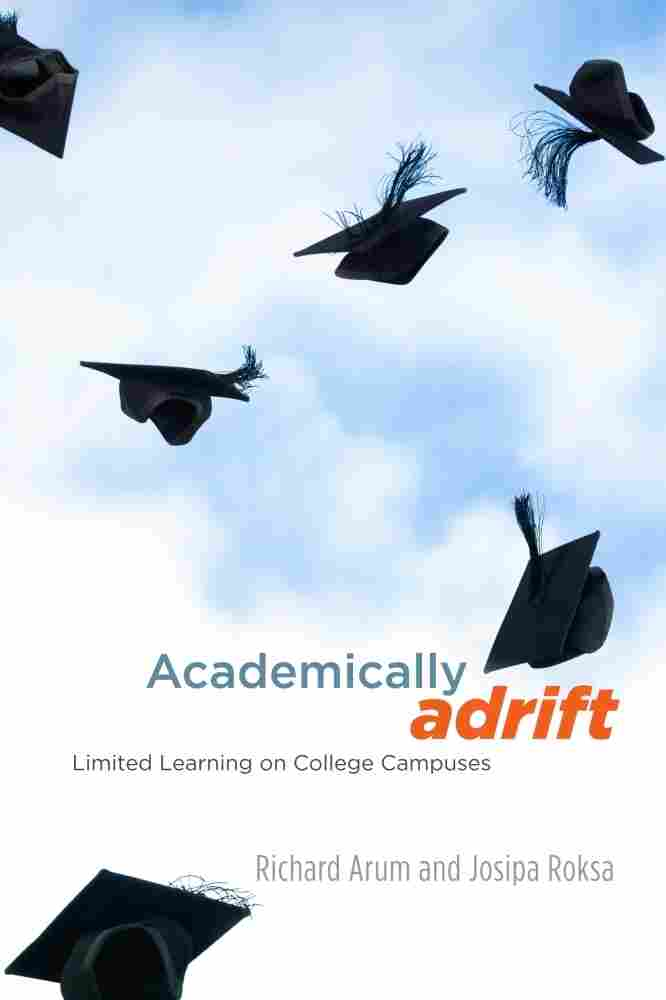 Academically Adrift by Richard Arum and Josipa Roksa