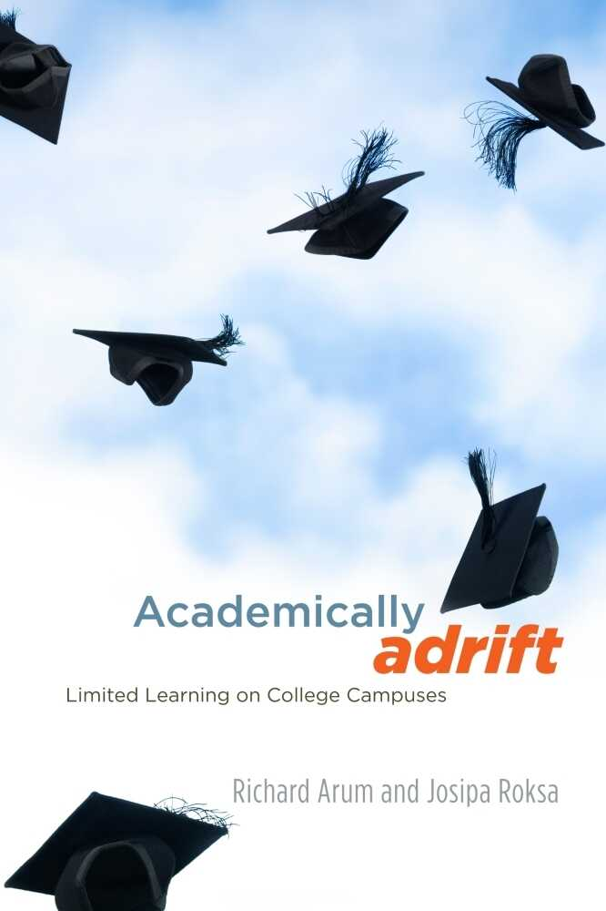 Academically Adrift by Richard Arum and Josipa Roksa