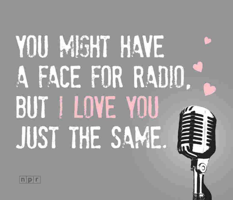 "A valentine reading ""You might have a face for radio, but I love you just the same."""