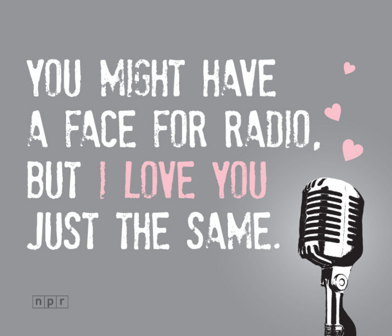 a valentine reading you might have a face for radio but i love you