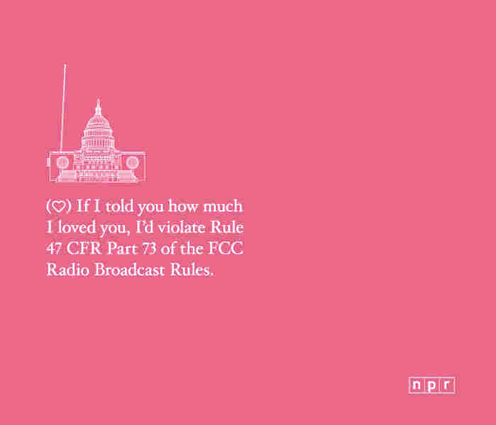 "A valentine reading ""If I told you how much I loved you I would violate 47 CFR Part 73 of the FCC Broadcast Rules."""