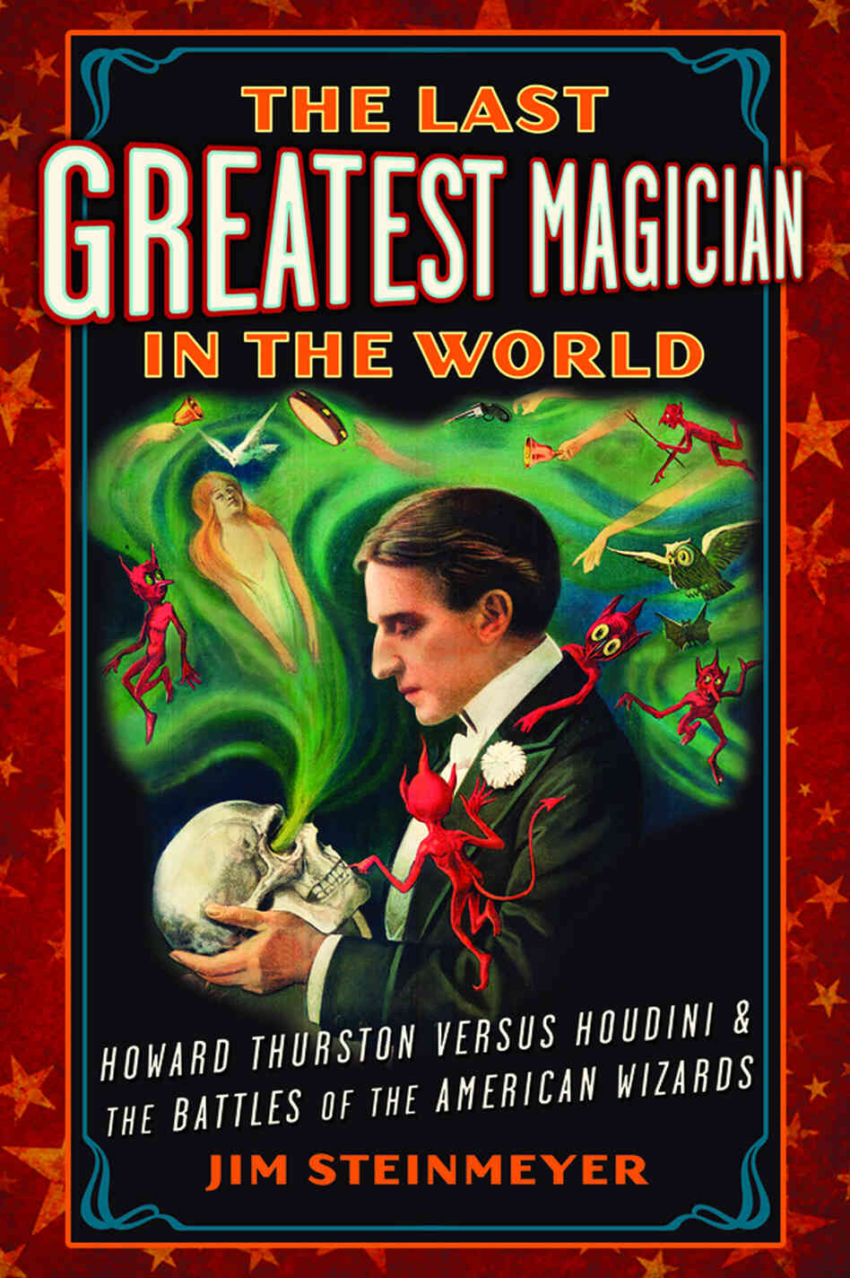 The Last Greatest Magician in the World by Jim Steinmeyer
