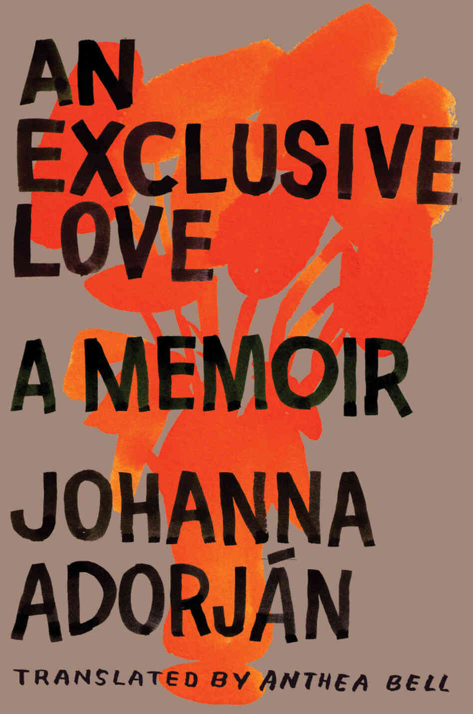 An Exclusive Love: A Memoir by Johanna Adorjan