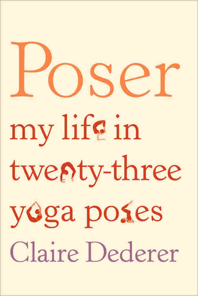 Poser: My Life in Twenty-Three Yoga Poses
