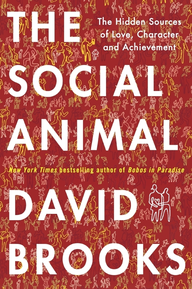 """the social animal by david brooks David brooks, op-ed columnist  these are just judgment calls, david  most recently, """"the social animal: the hidden sources of love,."""