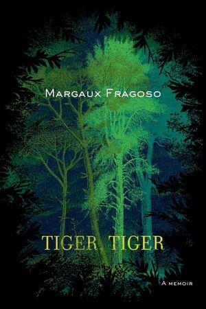 Tiger, Tiger by Margaux Fragoso