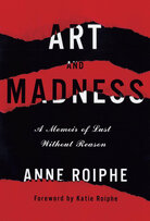 Art and Madness by Anne Roiphe