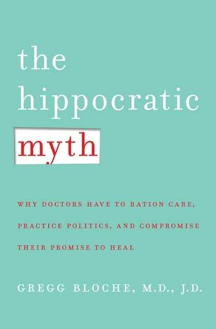The Hippocratic Myth by Dr. M. Gregg Bloche