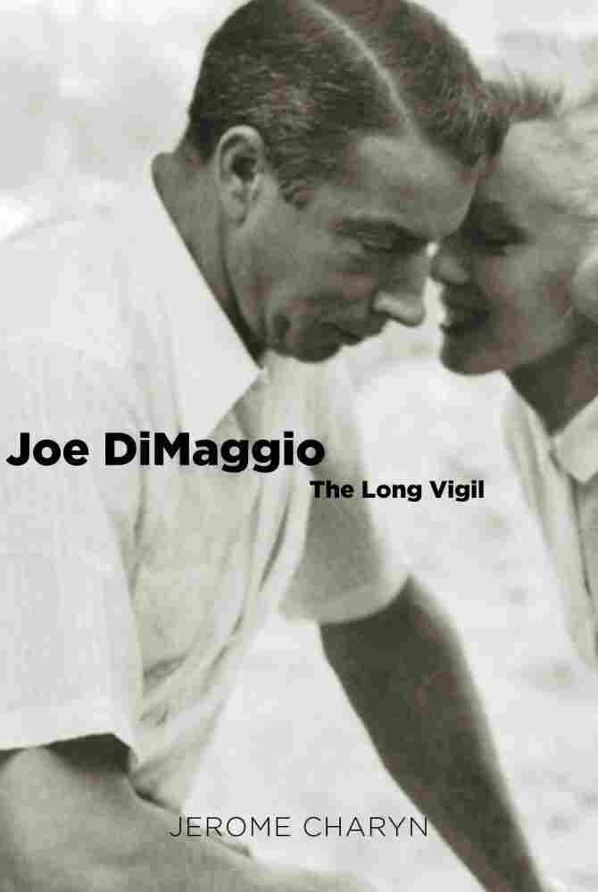 Joe DiMaggio: The Long Vigil by Jerome Charyn