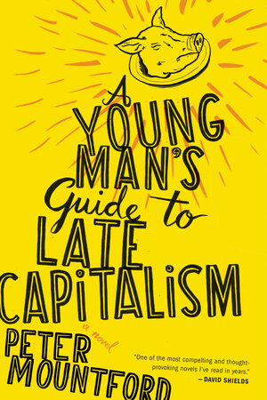 A Young Man's Guide to Late Capitalism by Peter Mountford