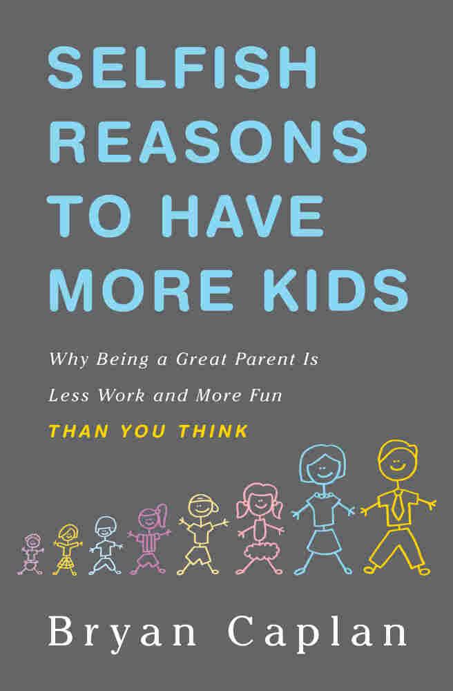 Selfish Reasons to Have More Kids by Bryan Caplan