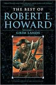 The Best of Robert E. Howard, Volume 2: Grim Lands