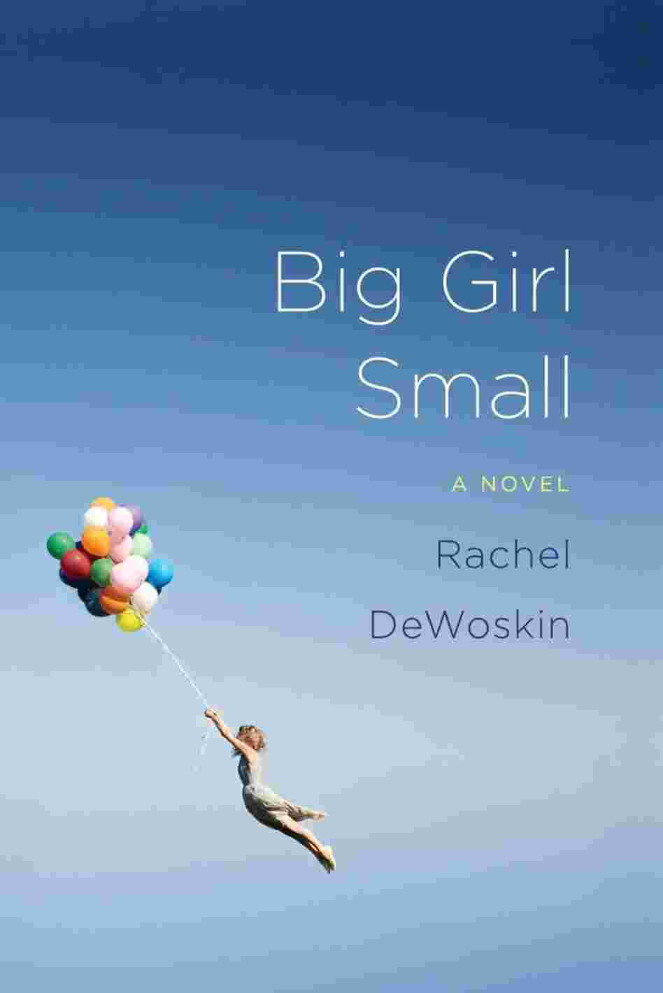 Big Girl Small by Rachel Dewoskin