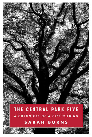 The Central Park Five, by Sarah Burns