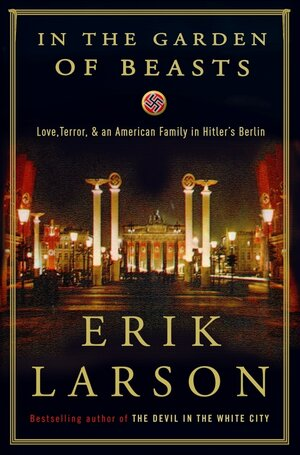 In the Garden of Beasts: Love, Terror and an American Family in Hitler's Berlin