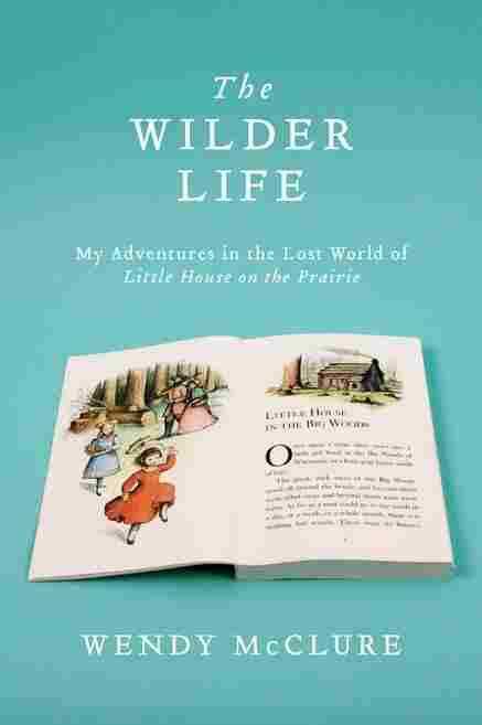 The Wilder Life by Wendy McClure
