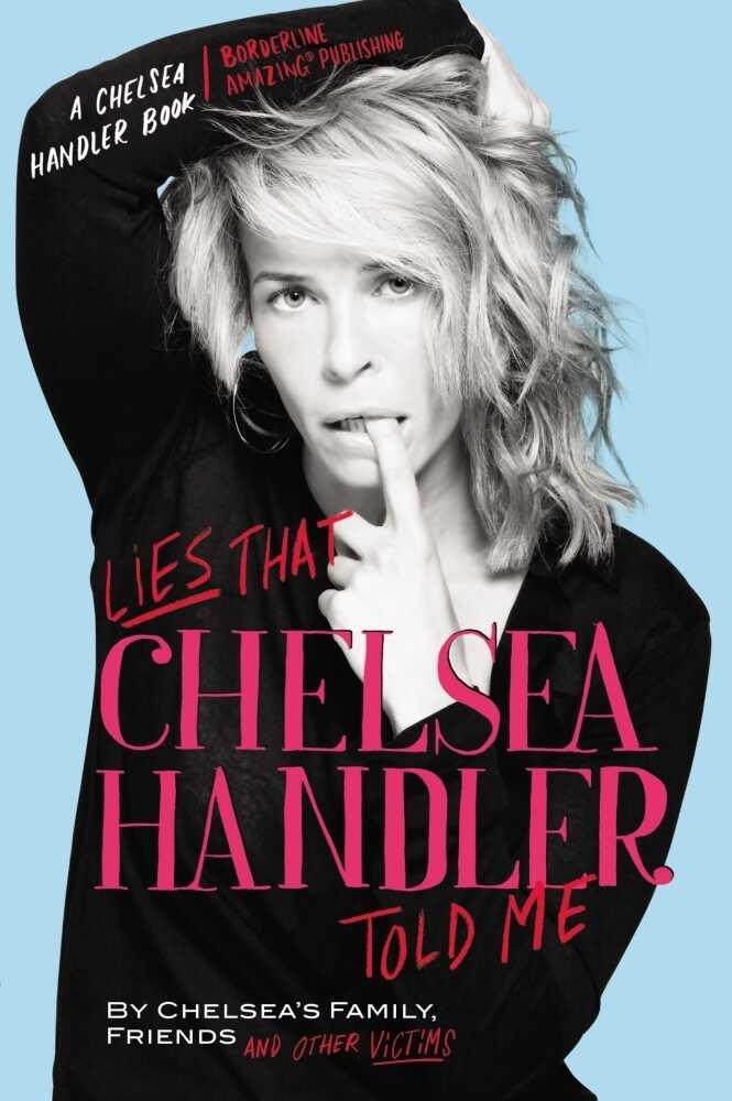 Chelsea Handler's Lies That Chelsea Handler Told Me