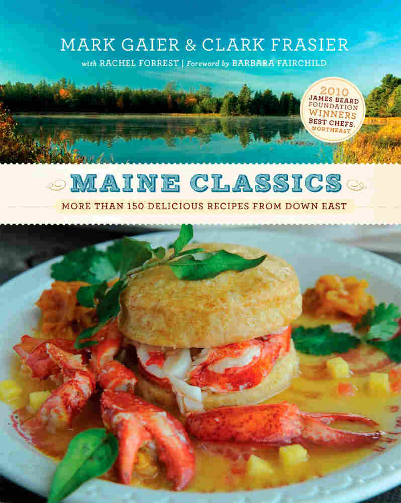 Maine Classics: More than 150 Delicious Recipes from Down East by Mark Gaier and Clark Frasier.