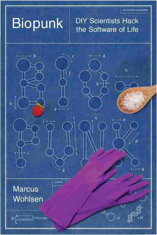 Biopunk by Marcus Wohlsen.