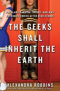 The Geeks Shall Inherit the Earth: Popularity, Quirk Theory, and Why Outsiders Thrive After High School