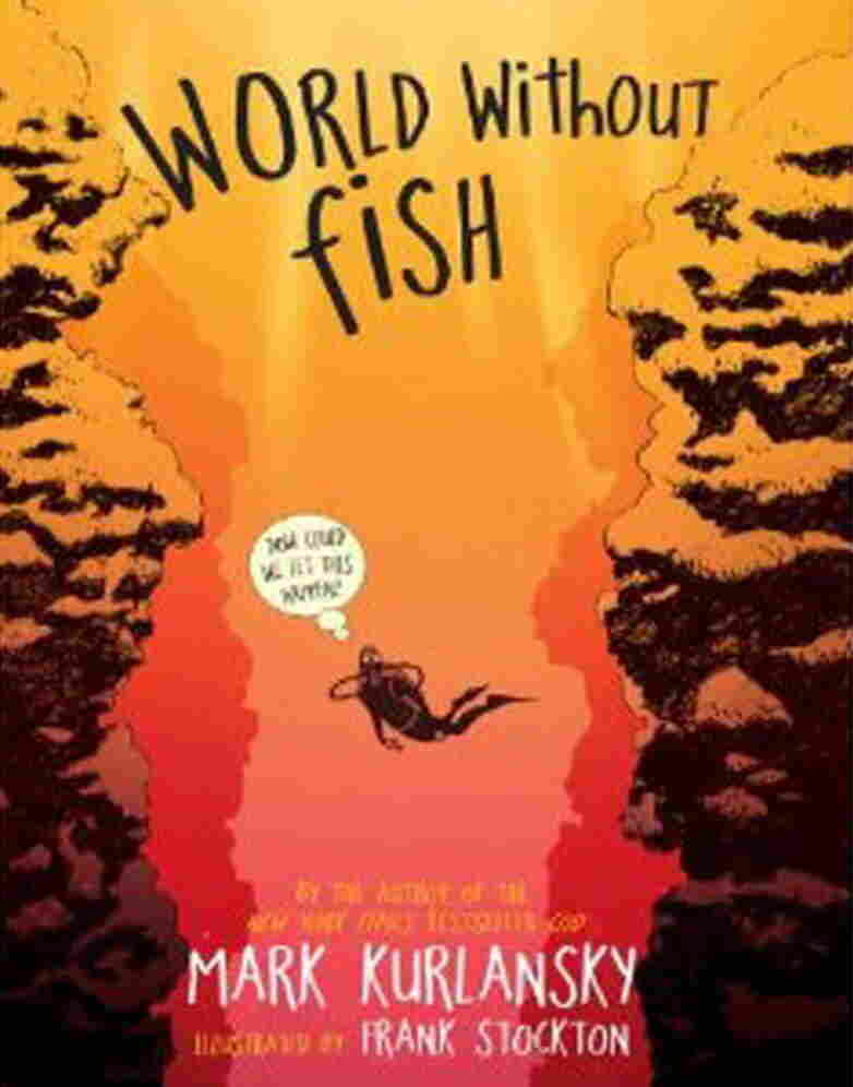 World Without Fish, by Mark Kurlansky, illustrated by Frank Stockton