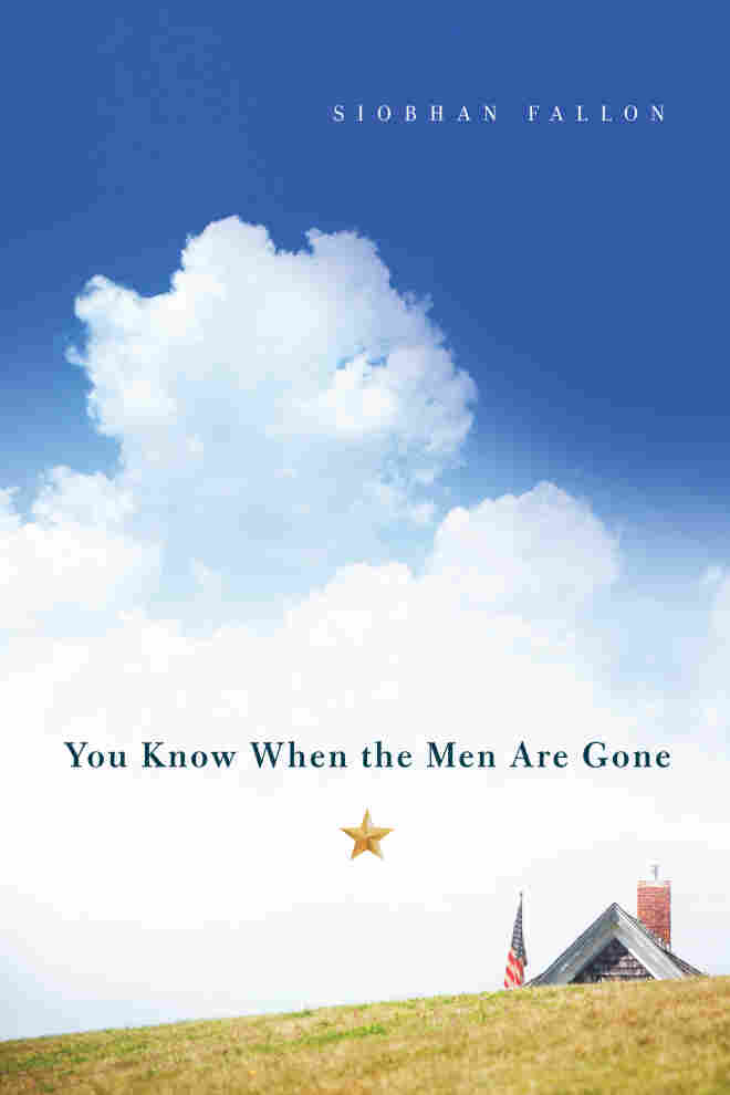 You Know When The Men Are Gone, by Siobhan Fallon