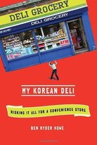 My Korean Deli: Risking It All for a Convenience Store, by Ben Ryder