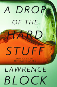 A Drop of the Hard Stuff, by Lawrence Block