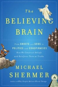 The Believing Brain by Michael Shermer