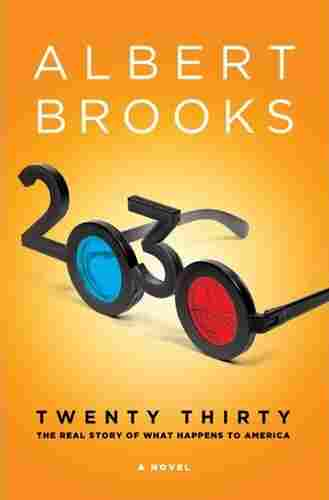 2030: The Real Story Of What Happens To America by Albert Brooks