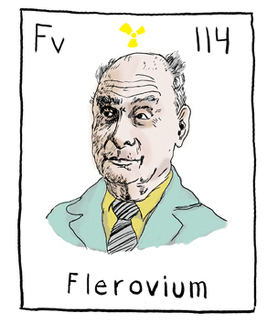 One of the rumored names for element 114 is Flerovium, after Soviet scientist Georgy Flyorov.