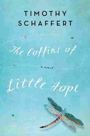 The Coffins Of Little Hope by Timothy Schaffert