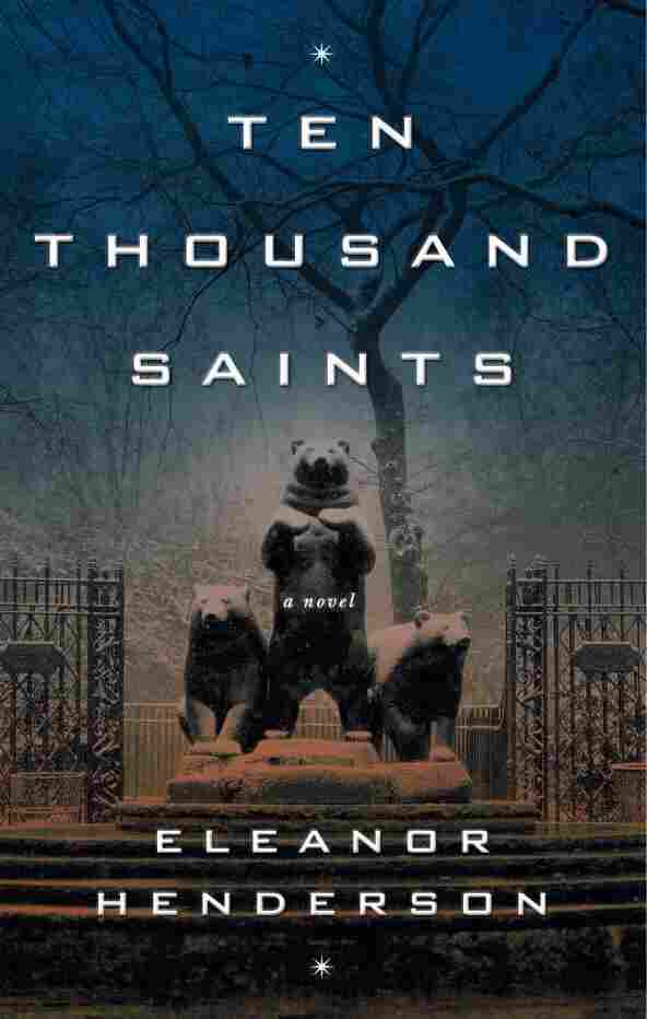 Ten Thousand Saints, by Eleanor Henderson
