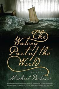 The Watery Part Of The World by Michael Palmer