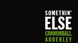 Cannonball Adderley: 'Somethin' Else'