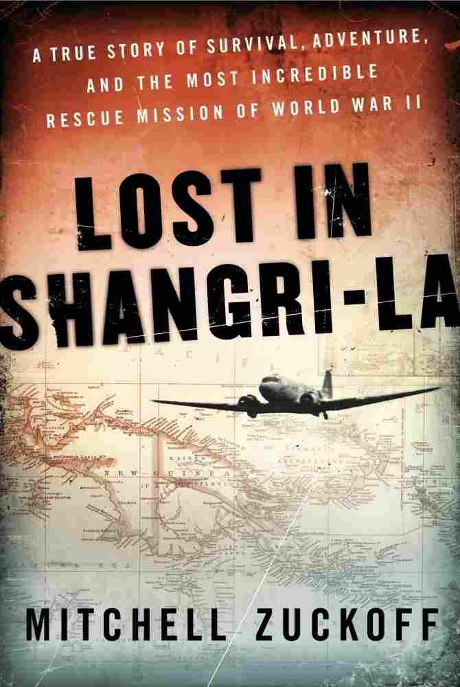 Lost in Shangri-La by Mitchell Zuckoff