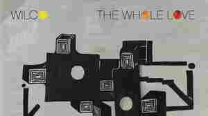 Wilco Gives Its Fans 'The Whole Love'