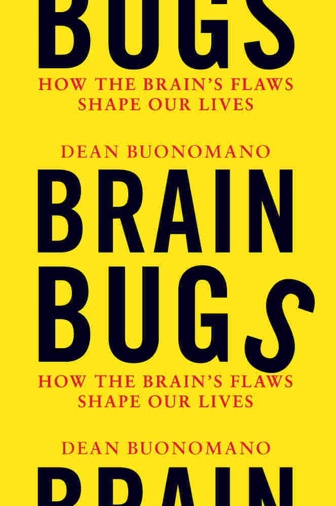 Brain Bugs: How the Brain's Bugs Shape our Lives