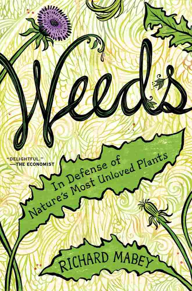 Weeds: In Defense of Nature's Most Unloved Plants by Richard Mabey