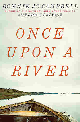 Cover of Once Upon a River, by Bonnie Jo Campbell