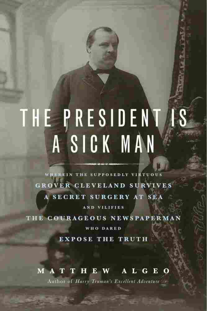 The President Is a Sick Man by Matthew Algeo