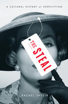 The Steal: A Cultural History of Shoplifting, by Rachel Shteir