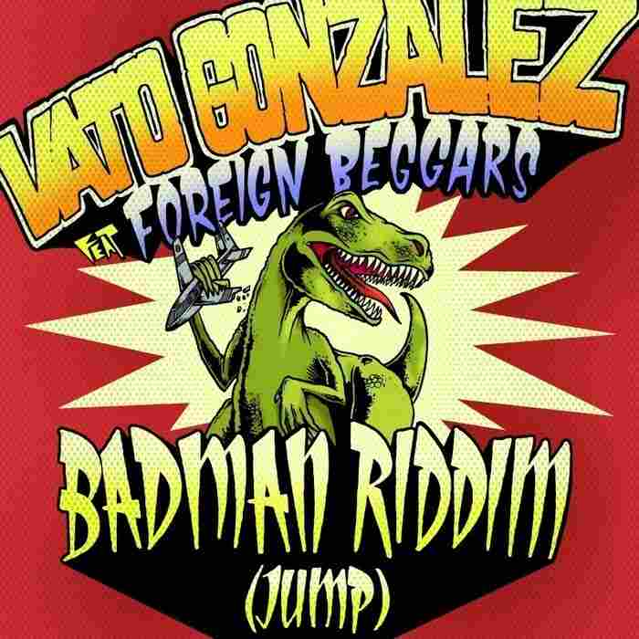 "Cover of Vato Gonzalez feat. The Foreign Beggars' ""Badman Riddim (Jump)."""
