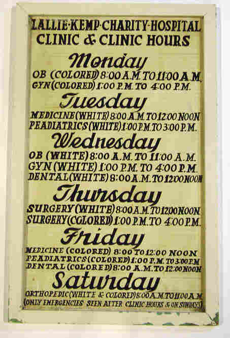 A Sign From Lallie Kemp Charity Hospital In Independence, La.Another museum piece once belonged to the Lallie Kemp Charity Hospital in Independence, La. It's a carefully hand-lettered sign that tells the days colored residents could come in for medical services and when whites could receive service.