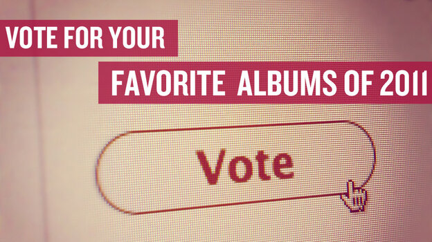 Vote for your favorite albums of 2011.