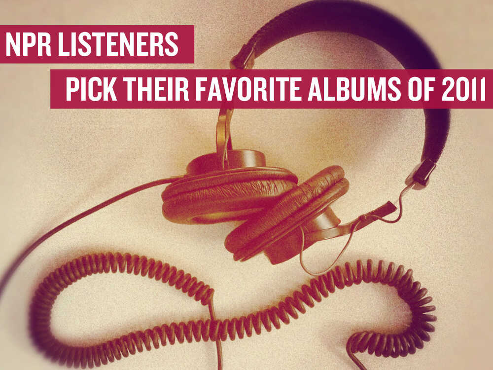 All Songs Considered listeners pick their 100 favorite albums of 2011.