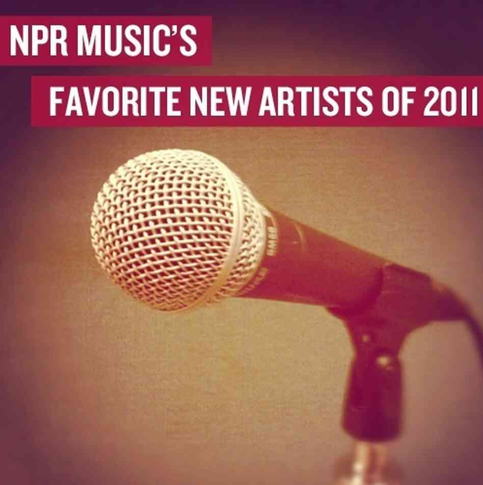 Download: NPR Music's Favorite New Artists Of 2011