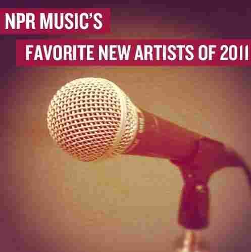 Download: NPR Music's Favorite New Artists Of 2011