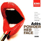 Thomas Ades' Powder Her Face.